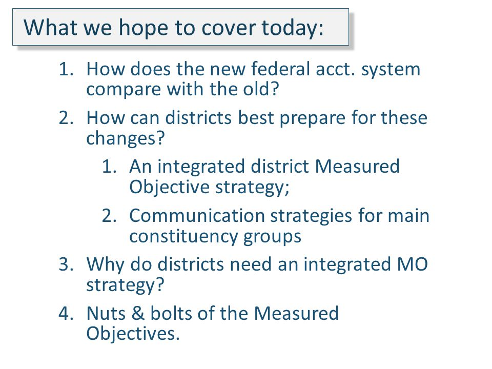 What we hope to cover today: 1.How does the new federal acct.