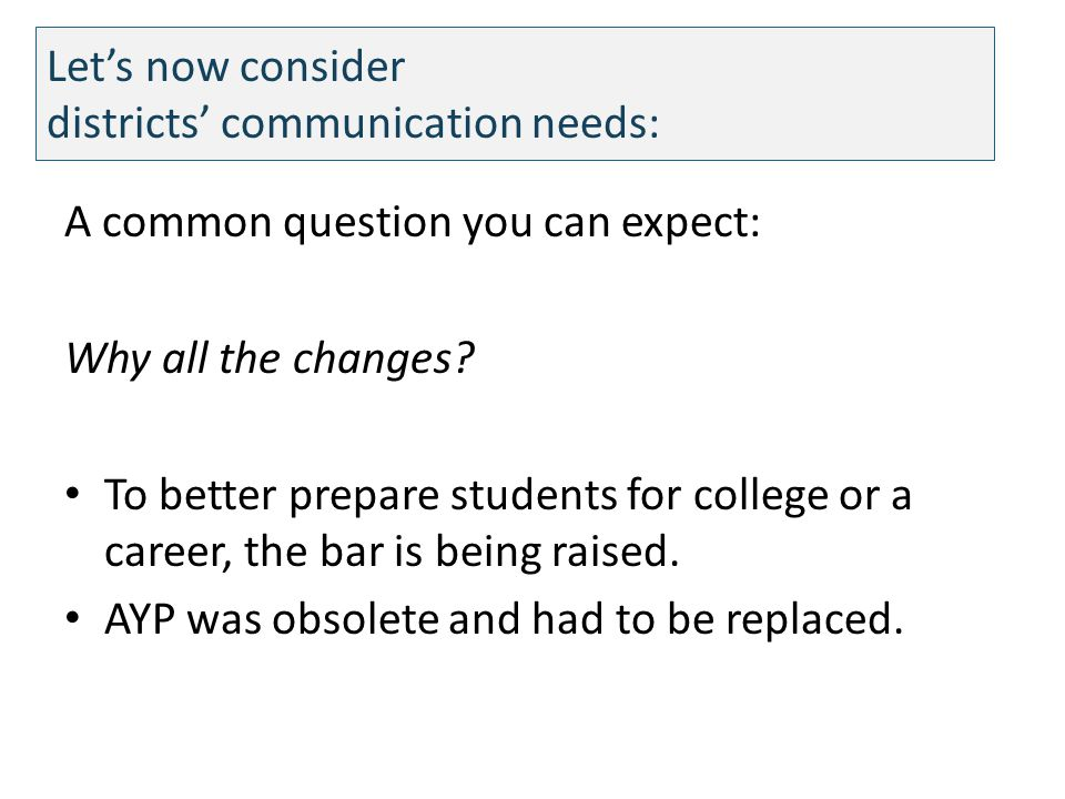 Lets now consider districts communication needs: A common question you can expect: Why all the changes.