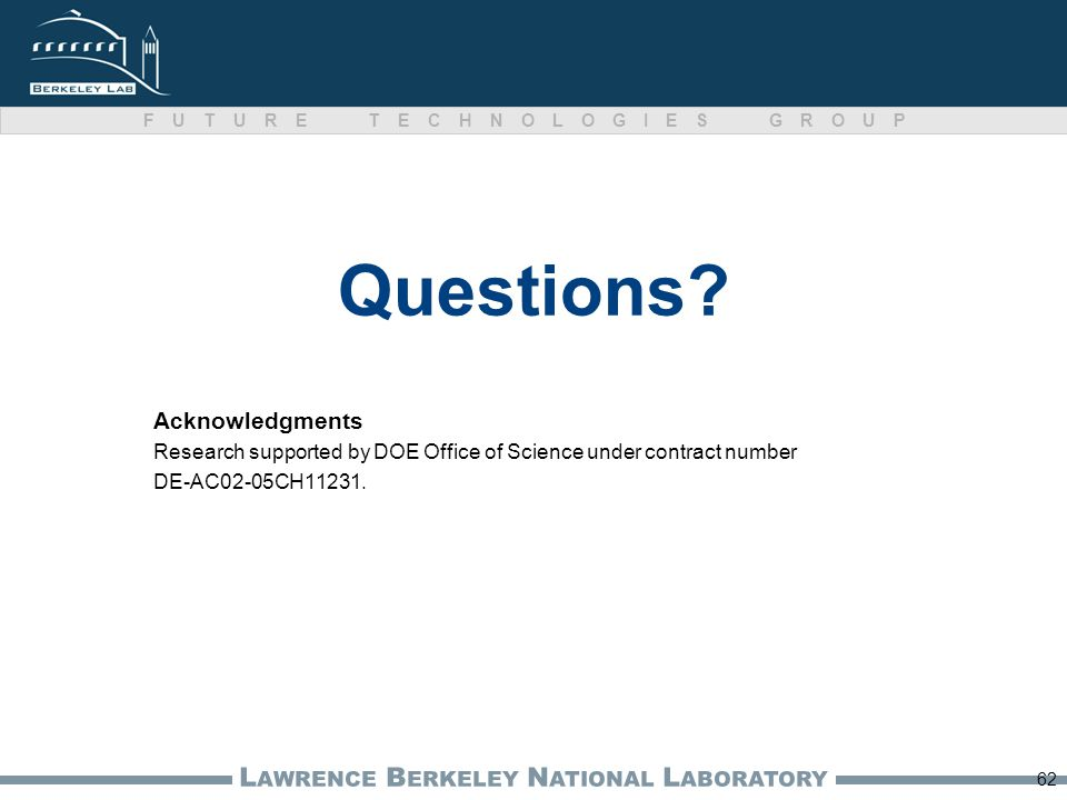 L AWRENCE B ERKELEY N ATIONAL L ABORATORY FUTURE TECHNOLOGIES GROUP Questions.