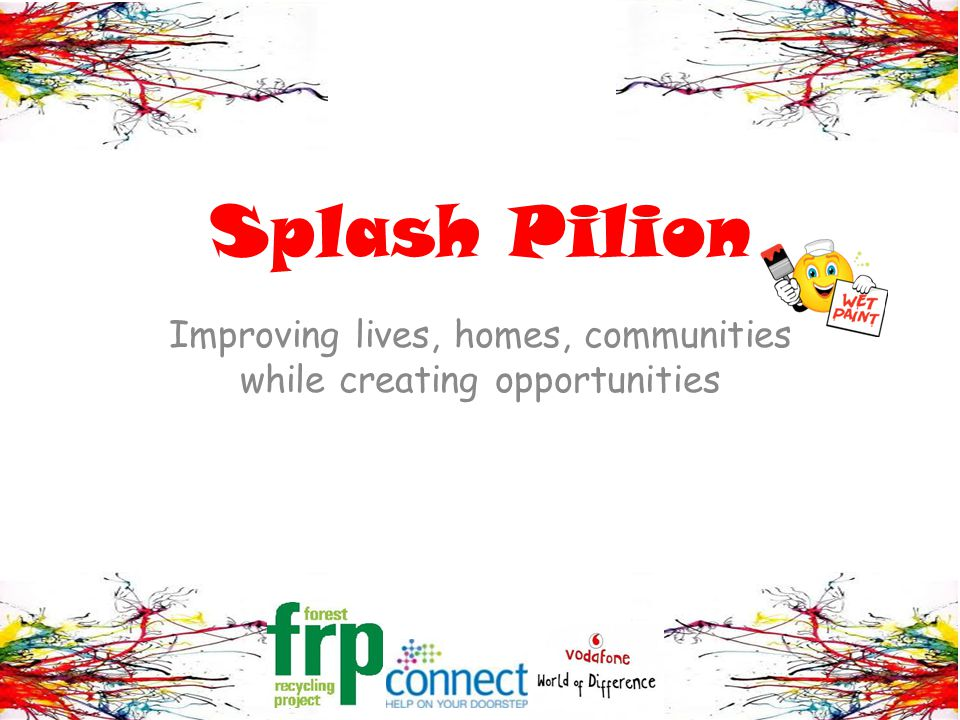 Splash Pilion Improving lives, homes, communities while creating opportunities