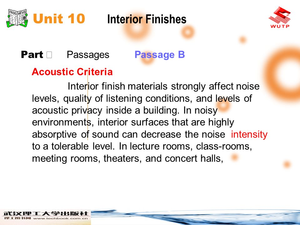 Unit 10 Interior Finishes Part Passages Passage B Acoustic Criteria Interior finish materials strongly affect noise levels, quality of listening conditions, and levels of acoustic privacy inside a building.
