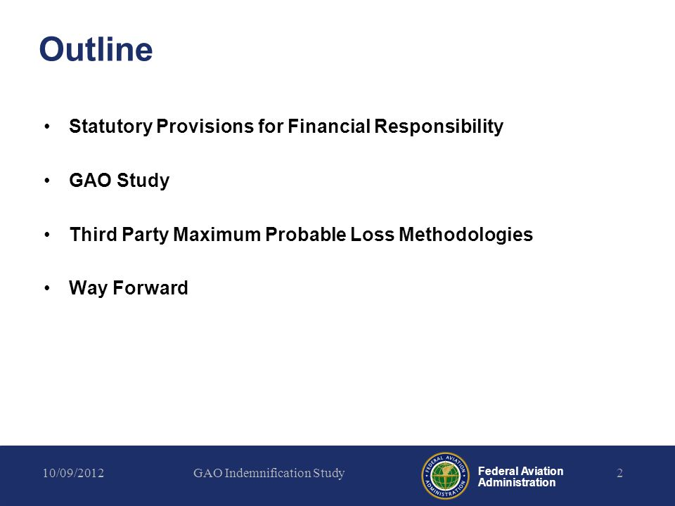 Federal Aviation Administration Outline Statutory Provisions for Financial Responsibility GAO Study Third Party Maximum Probable Loss Methodologies Way Forward 10/09/2012GAO Indemnification Study2
