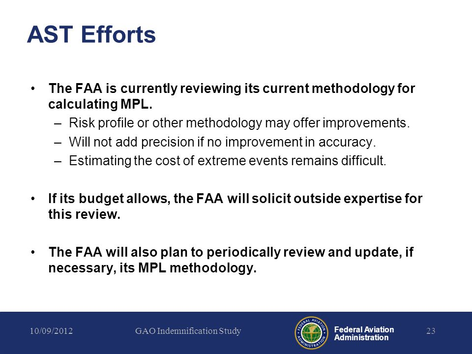 Federal Aviation Administration AST Efforts The FAA is currently reviewing its current methodology for calculating MPL.