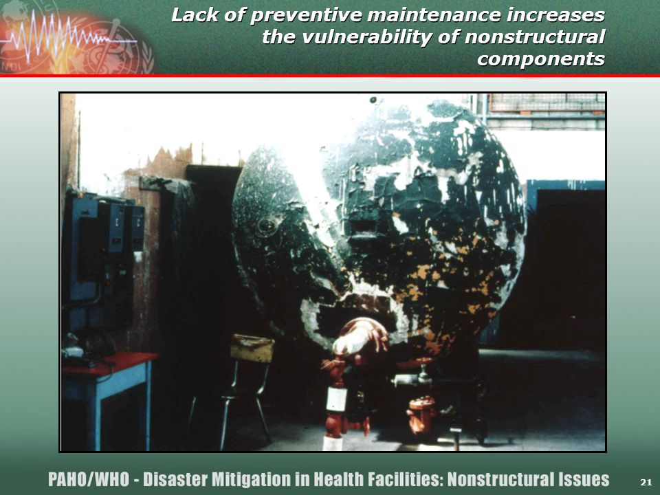 21 Lack of preventive maintenance increases the vulnerability of nonstructural components