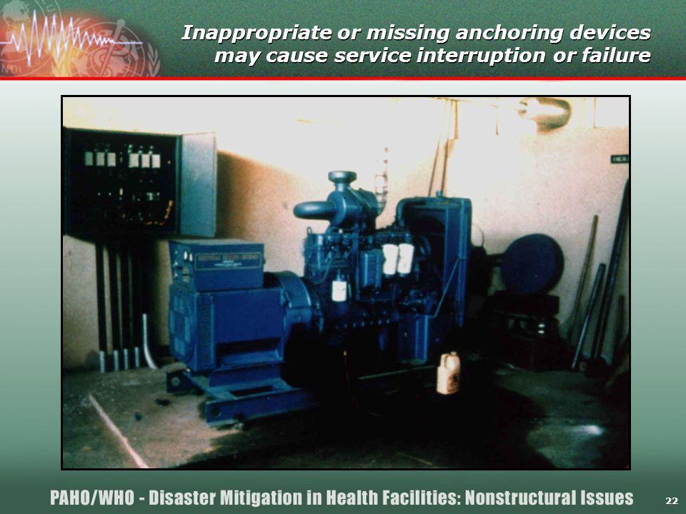 22 Inappropriate or missing anchoring devices may cause service interruption or failure