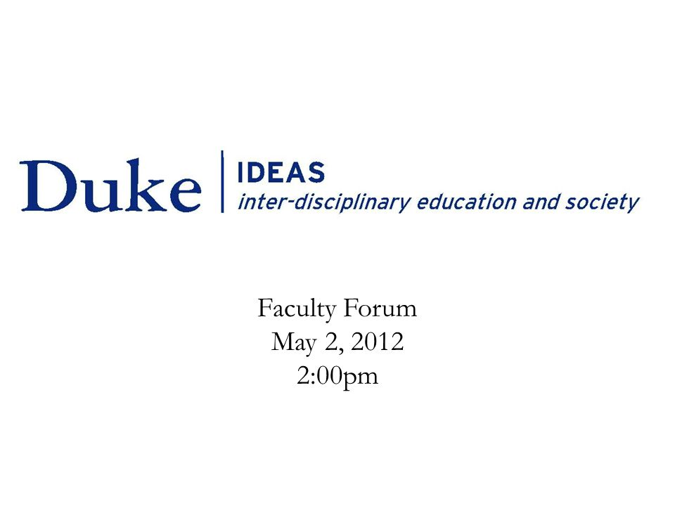 Faculty Forum May 2, 2012 2:00pm