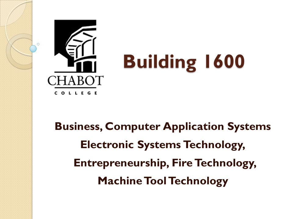 Building 1600 Business, Computer Application Systems Electronic Systems Technology, Entrepreneurship, Fire Technology, Machine Tool Technology