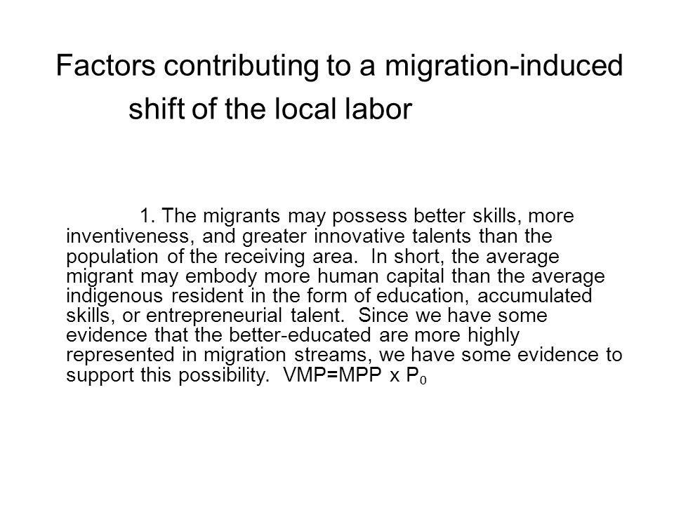 Factors contributing to a migration-induced shift of the local labor demand schedule: The migrants may possess better The migrants may possess better skills, more inventiveness, and greater innovative talents than the population of the receiving area.
