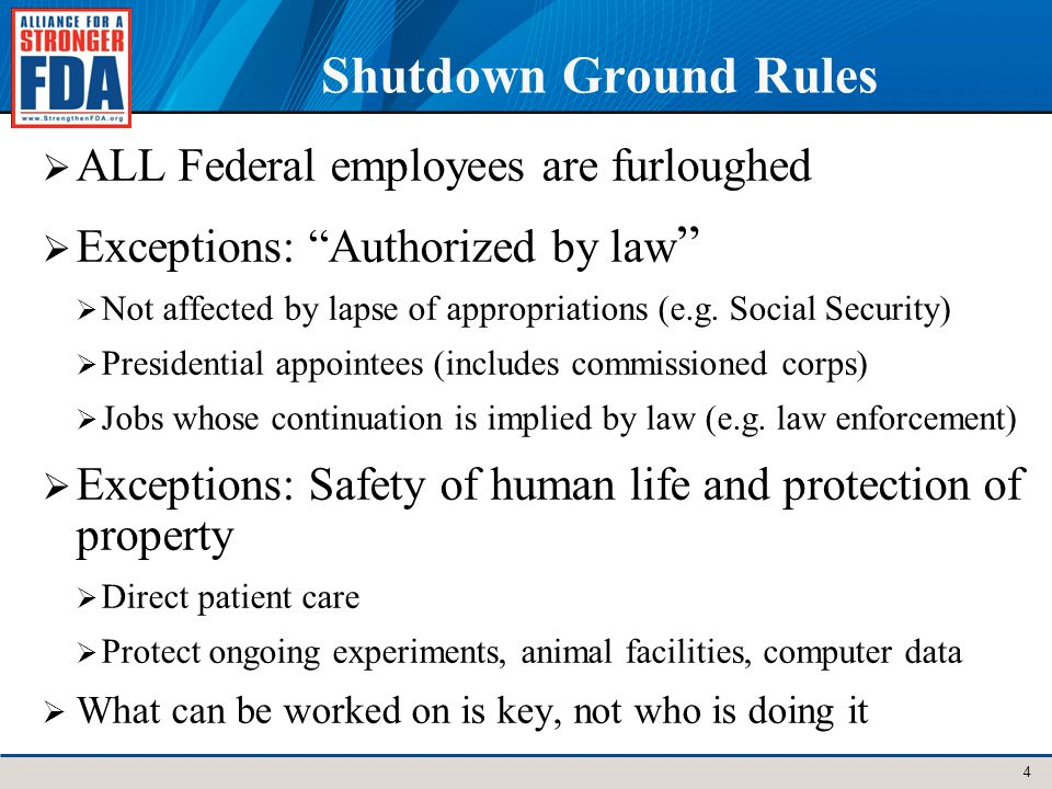 Shutdown Ground Rules ALL Federal employees are furloughed Exceptions: Authorized by law Not affected by lapse of appropriations (e.g.