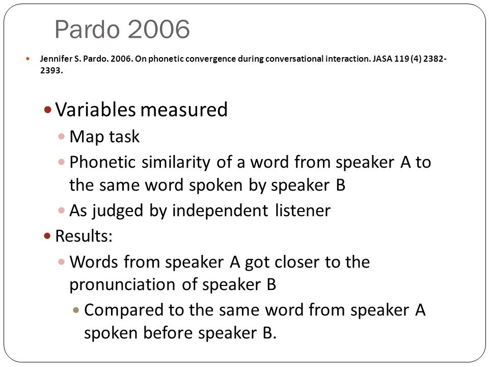 Pardo 2006 Jennifer S. Pardo. 2006. On phonetic convergence during conversational interaction.