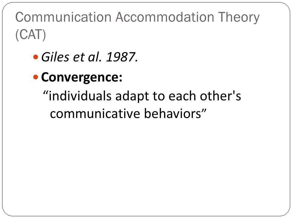 Communication Accommodation Theory (CAT) Giles et al.