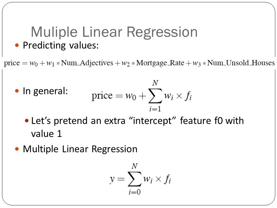Muliple Linear Regression Predicting values: In general: Lets pretend an extra intercept feature f0 with value 1 Multiple Linear Regression