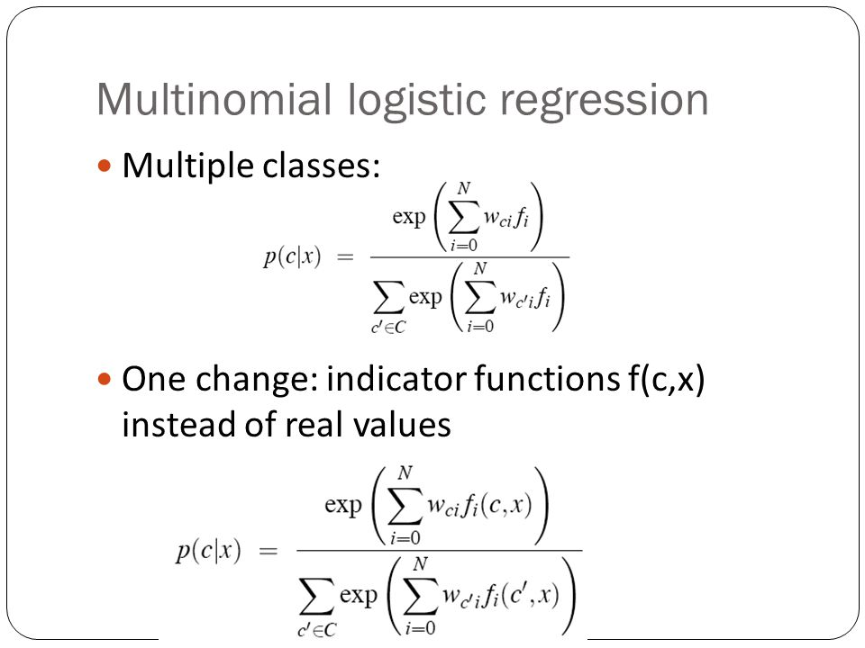 Multinomial logistic regression Multiple classes: One change: indicator functions f(c,x) instead of real values