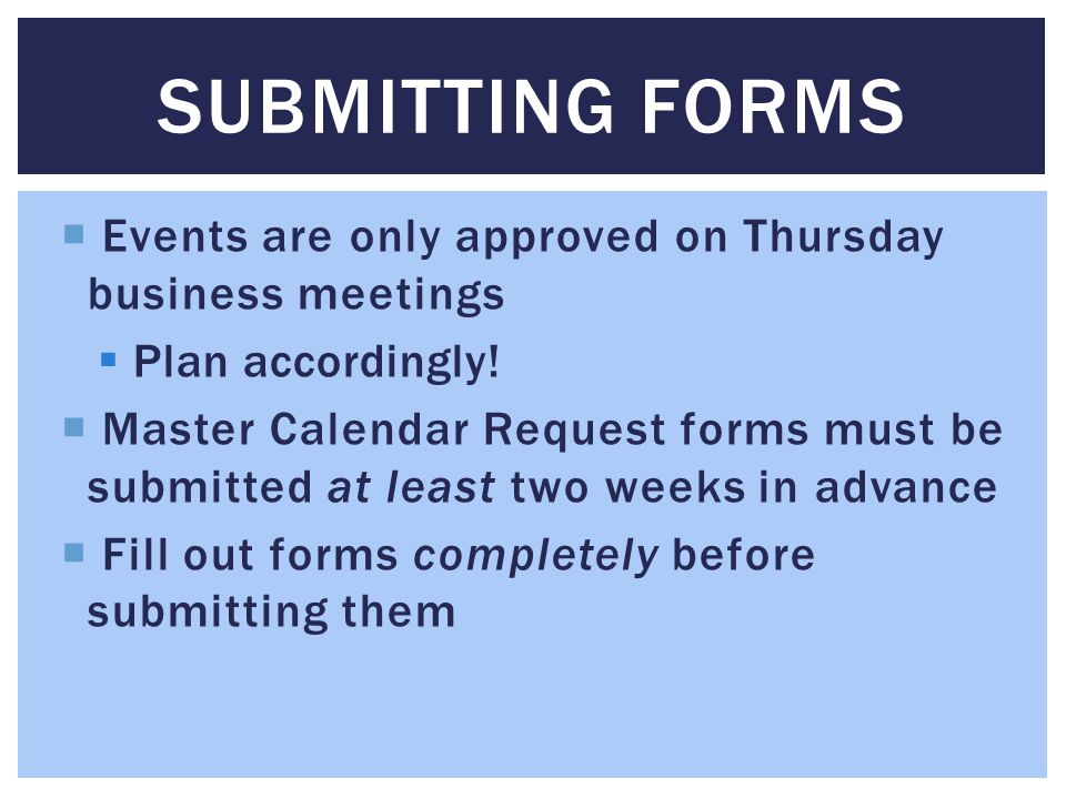 Events are only approved on Thursday business meetings Plan accordingly.