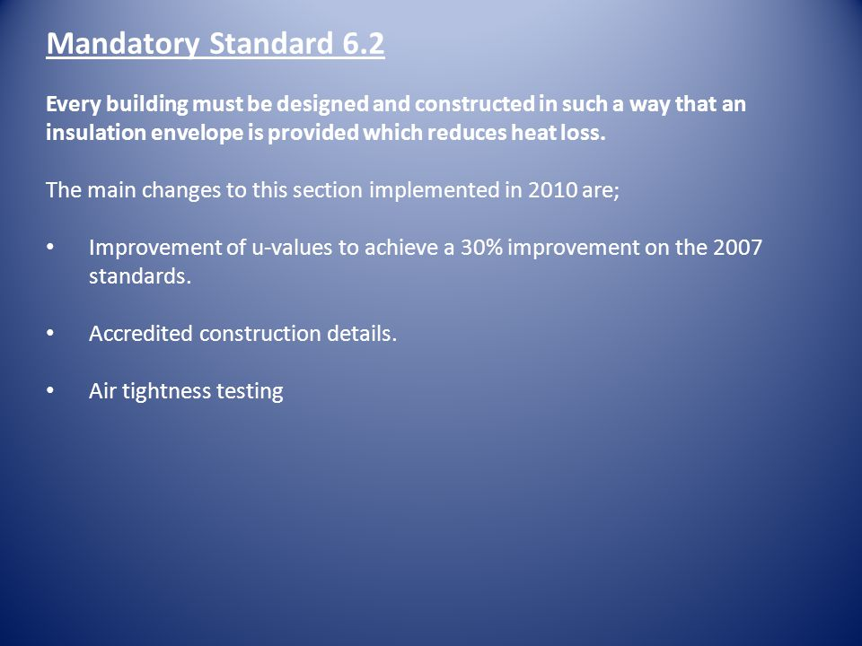 Mandatory Standard 6.2 Every building must be designed and constructed in such a way that an insulation envelope is provided which reduces heat loss.