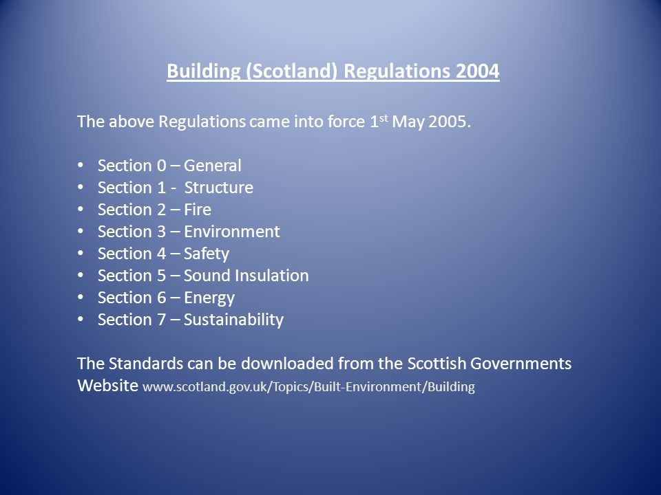 Building (Scotland) Regulations 2004 The above Regulations came into force 1 st May 2005.