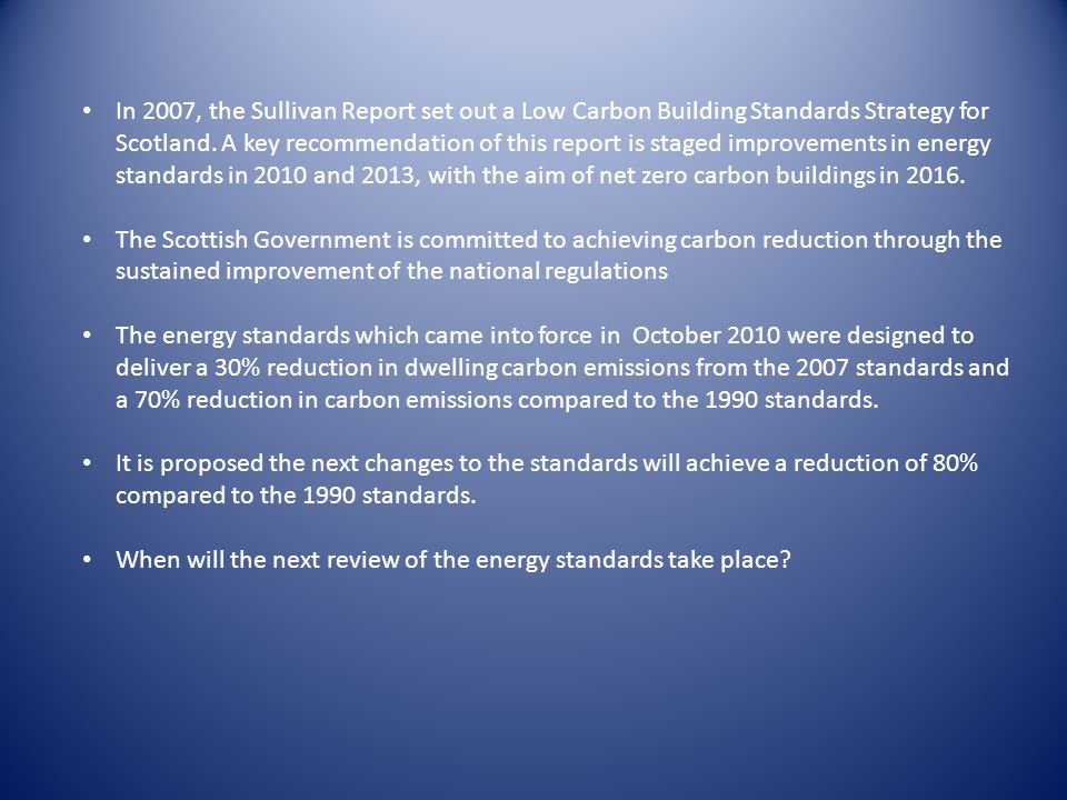 In 2007, the Sullivan Report set out a Low Carbon Building Standards Strategy for Scotland.