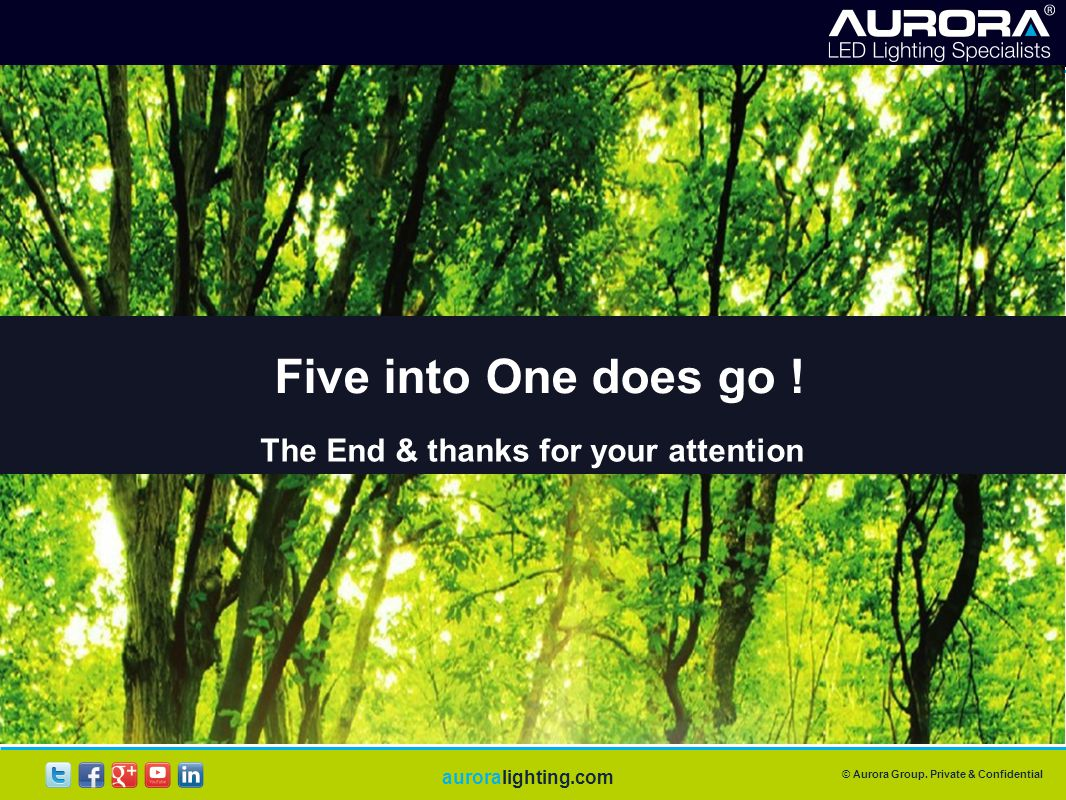 © Aurora Group. Private & Confidential auroralighting.com Five into One does go .