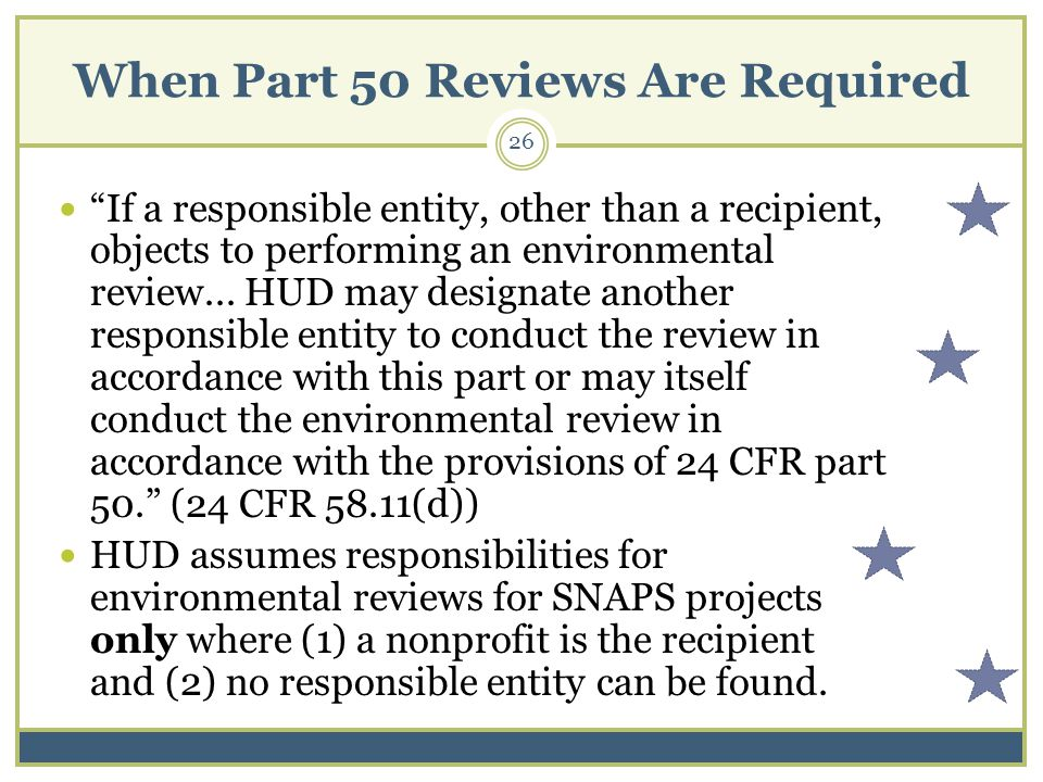 When Part 50 Reviews Are Required If a responsible entity, other than a recipient, objects to performing an environmental review...