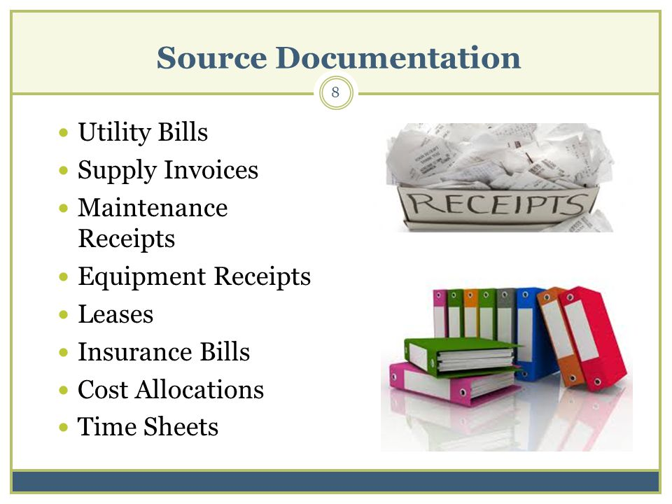 Source Documentation Utility Bills Supply Invoices Maintenance Receipts Equipment Receipts Leases Insurance Bills Cost Allocations Time Sheets 8