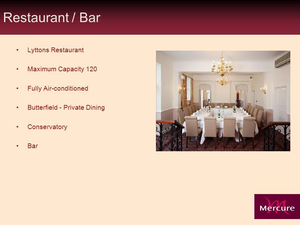 Restaurant / Bar Lyttons Restaurant Maximum Capacity 120 Fully Air-conditioned Butterfield - Private Dining Conservatory Bar
