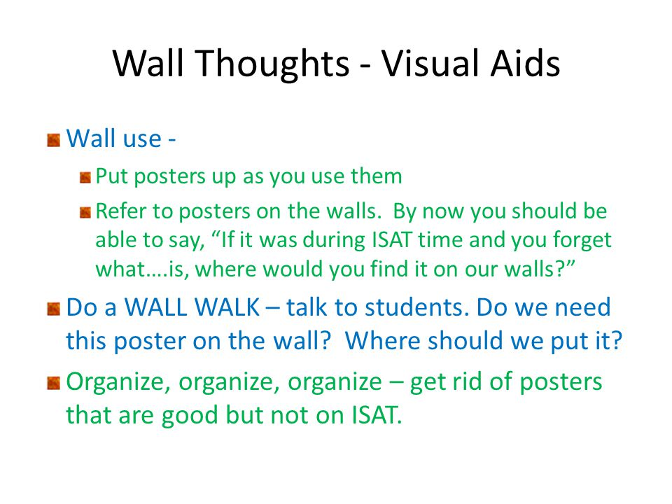 Wall Thoughts - Visual Aids Wall use - Put posters up as you use them Refer to posters on the walls.