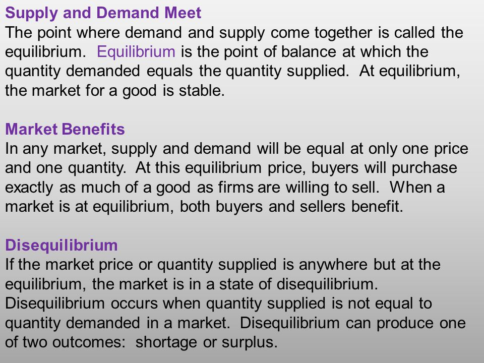 Supply and Demand Meet The point where demand and supply come together is called the equilibrium.