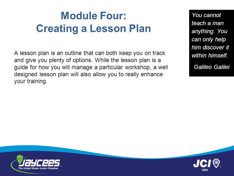 Module Four: Creating a Lesson Plan A lesson plan is an outline that can both keep you on track and give you plenty of options.