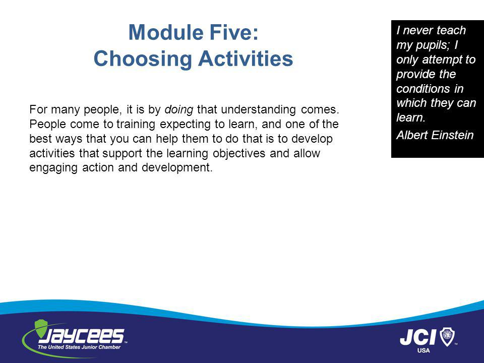 Module Five: Choosing Activities For many people, it is by doing that understanding comes.