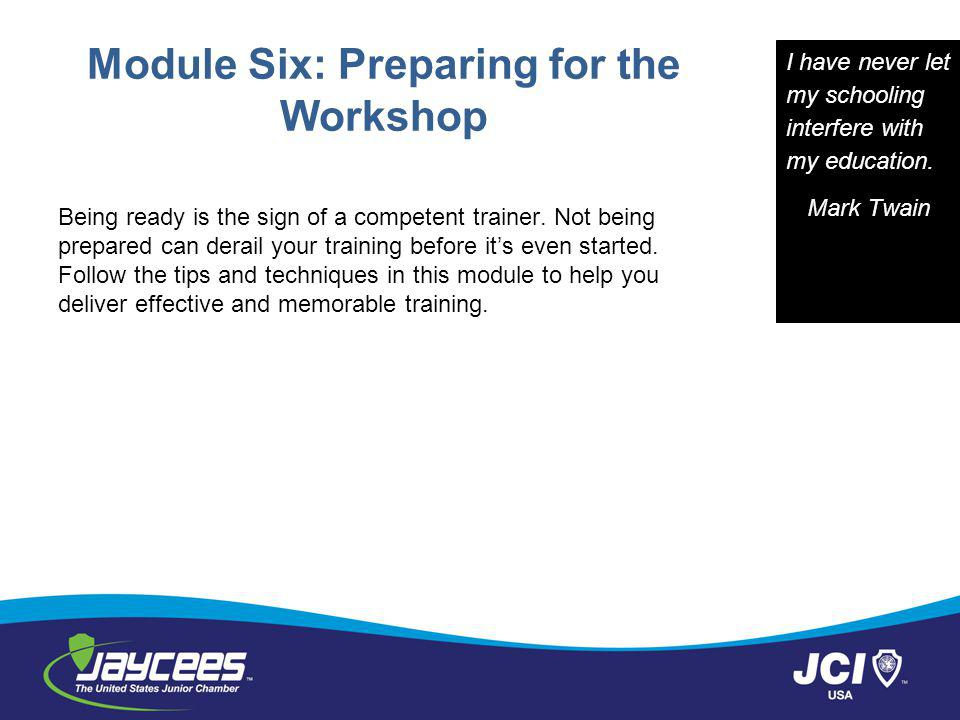 Module Six: Preparing for the Workshop Being ready is the sign of a competent trainer.