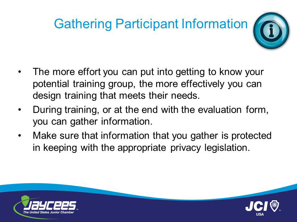 Gathering Participant Information The more effort you can put into getting to know your potential training group, the more effectively you can design training that meets their needs.