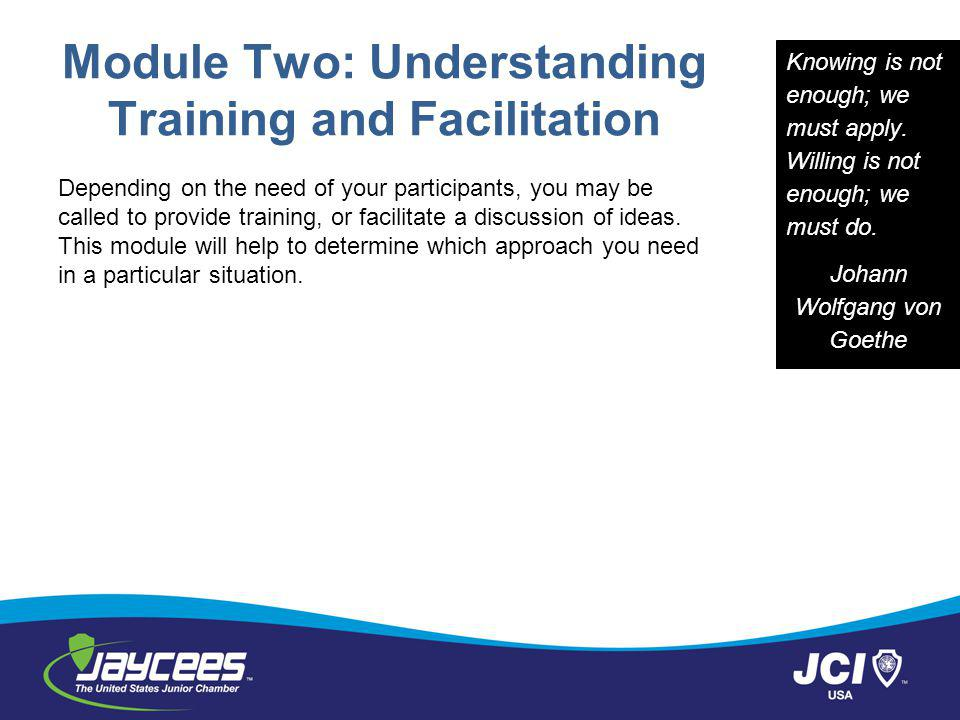 Module Two: Understanding Training and Facilitation Depending on the need of your participants, you may be called to provide training, or facilitate a discussion of ideas.