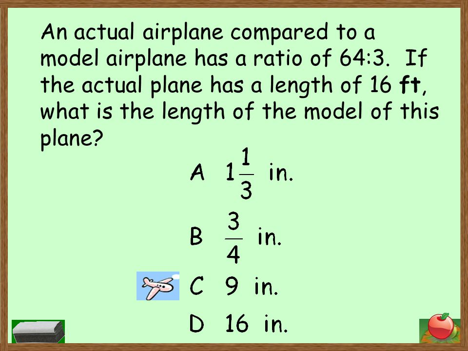 An actual airplane compared to a model airplane has a ratio of 64:3.
