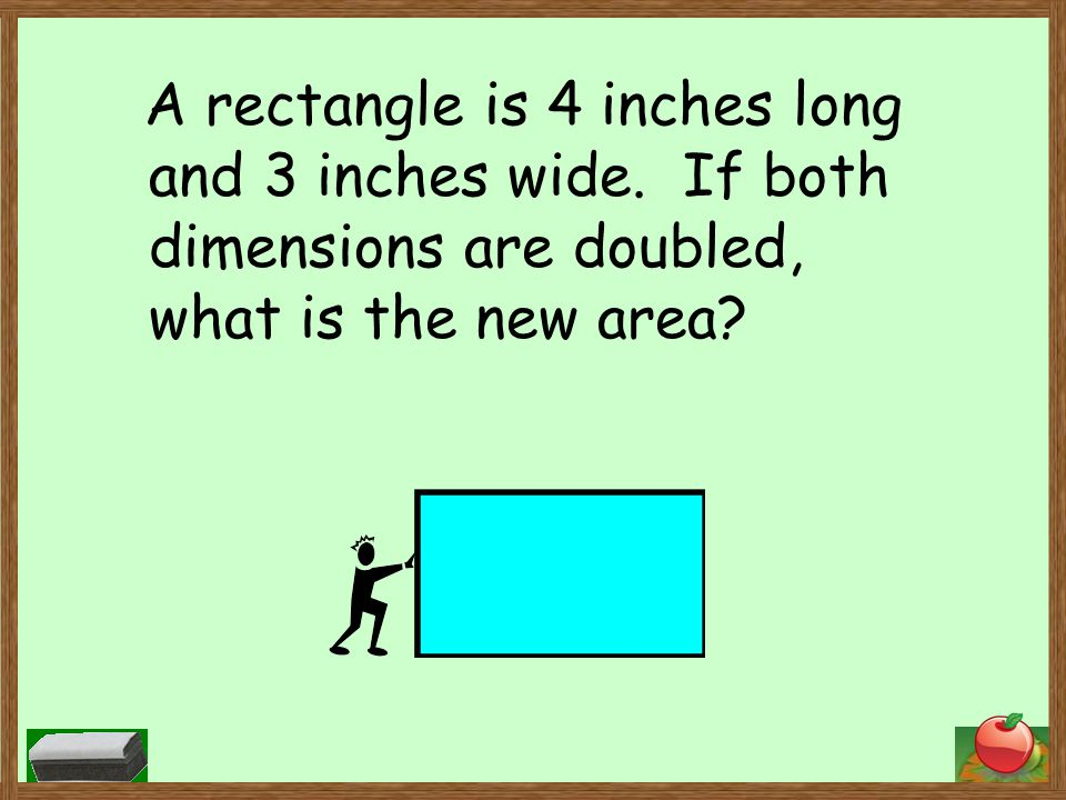 A rectangle is 4 inches long and 3 inches wide.