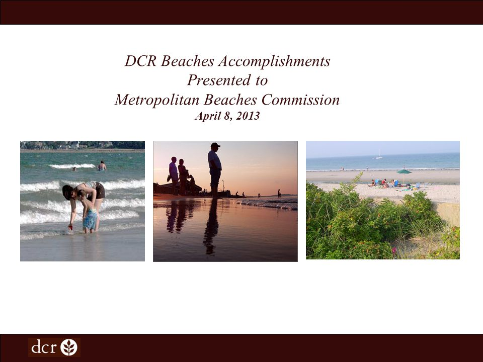 DCR Beaches Accomplishments Presented to Metropolitan Beaches Commission April 8, 2013