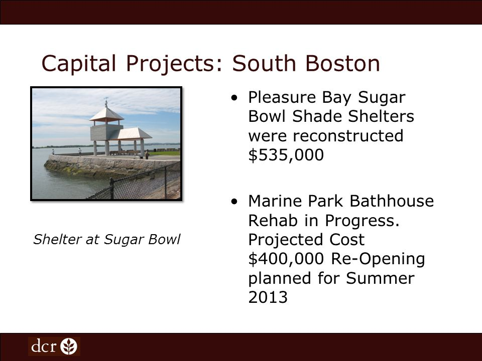 Capital Projects: South Boston Pleasure Bay Sugar Bowl Shade Shelters were reconstructed $535,000 Marine Park Bathhouse Rehab in Progress.