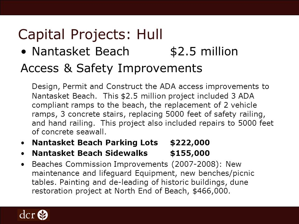 Capital Projects: Hull Nantasket Beach $2.5 million Access & Safety Improvements Design, Permit and Construct the ADA access improvements to Nantasket Beach.