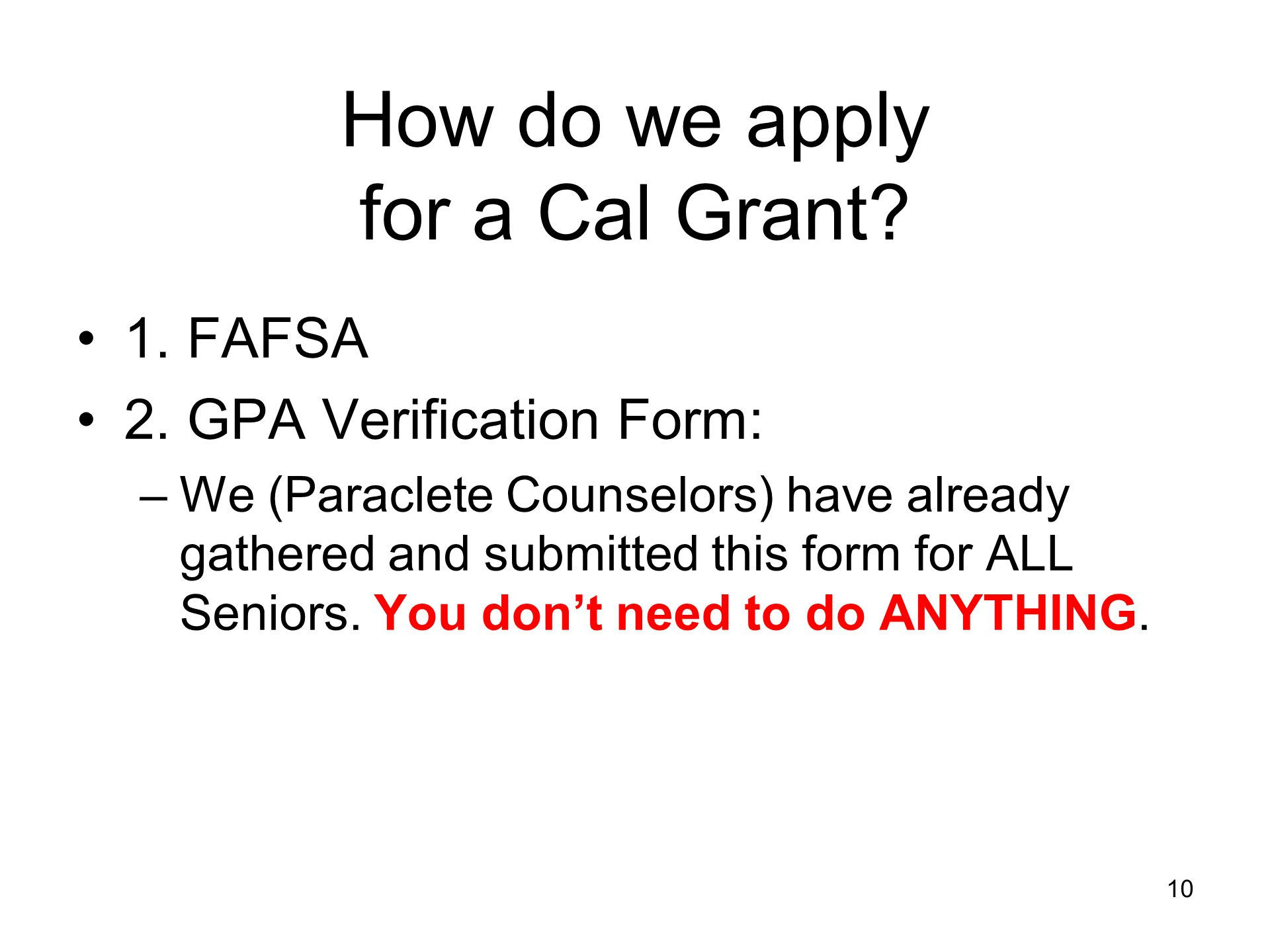 How do we apply for a Cal Grant. 1. FAFSA 2.
