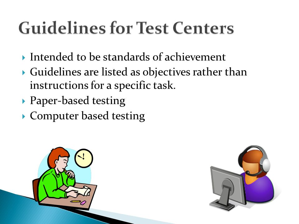 Intended to be standards of achievement Guidelines are listed as objectives rather than instructions for a specific task.