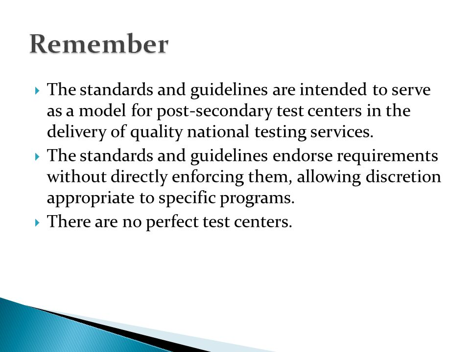 The standards and guidelines are intended to serve as a model for post-secondary test centers in the delivery of quality national testing services.