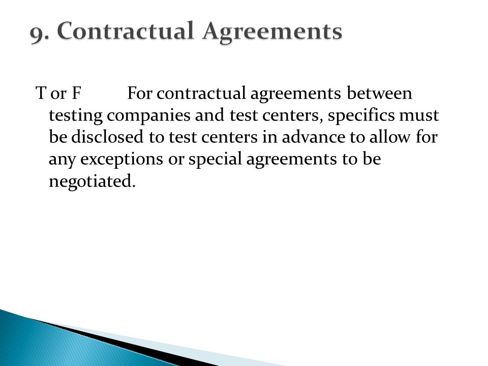 T or FFor contractual agreements between testing companies and test centers, specifics must be disclosed to test centers in advance to allow for any exceptions or special agreements to be negotiated.