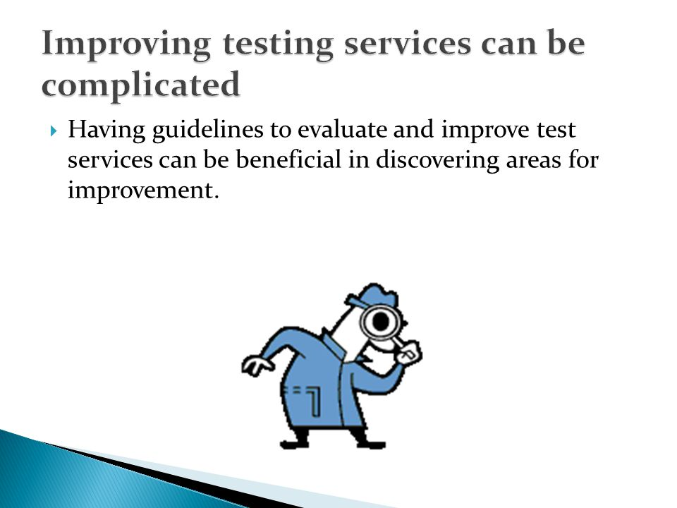 Having guidelines to evaluate and improve test services can be beneficial in discovering areas for improvement.