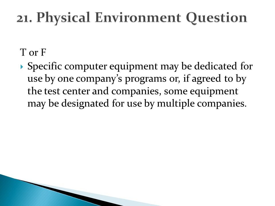 T or F Specific computer equipment may be dedicated for use by one companys programs or, if agreed to by the test center and companies, some equipment may be designated for use by multiple companies.