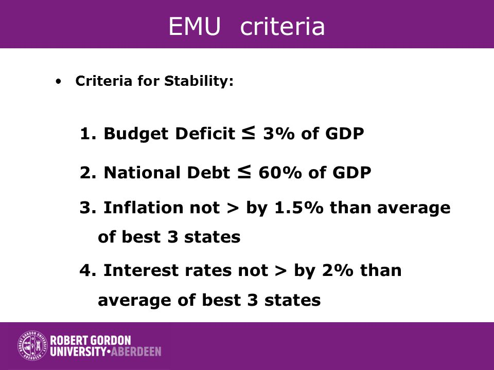 EMU criteria Criteria for Stability: 1. Budget Deficit 3% of GDP 2.