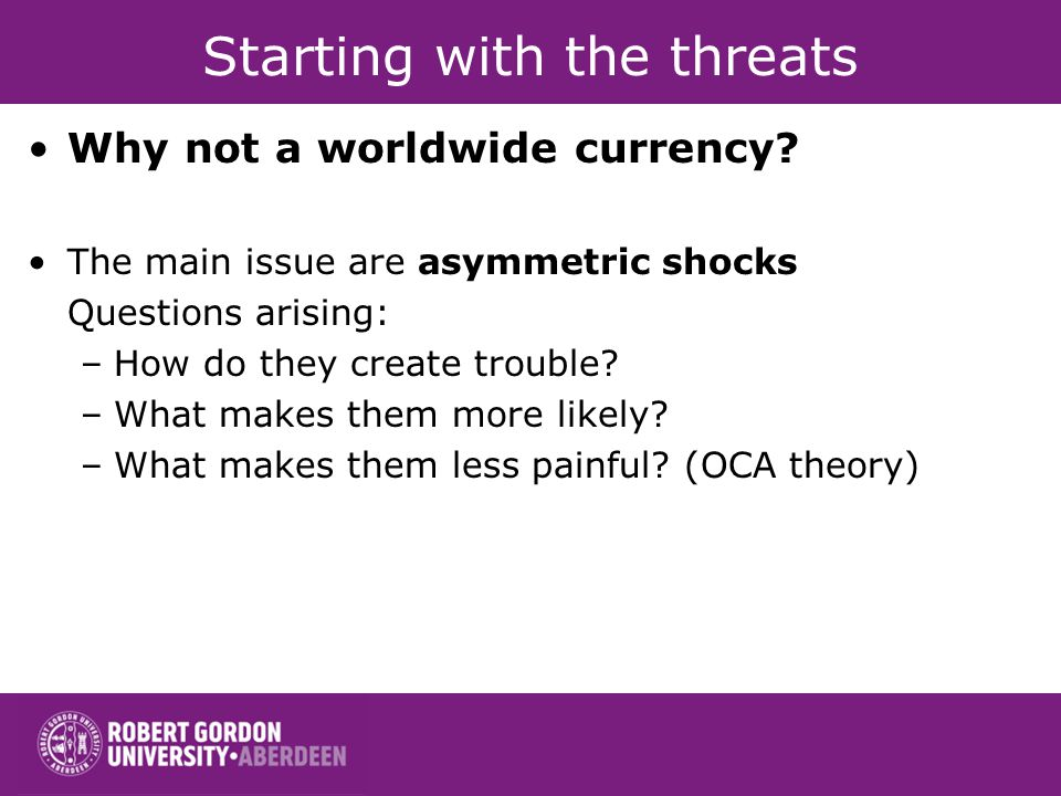 Starting with the threats Why not a worldwide currency.