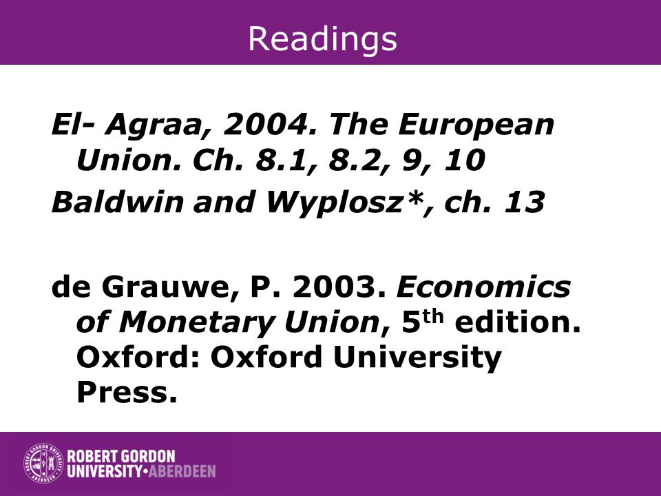 Readings El- Agraa, 2004. The European Union. Ch.