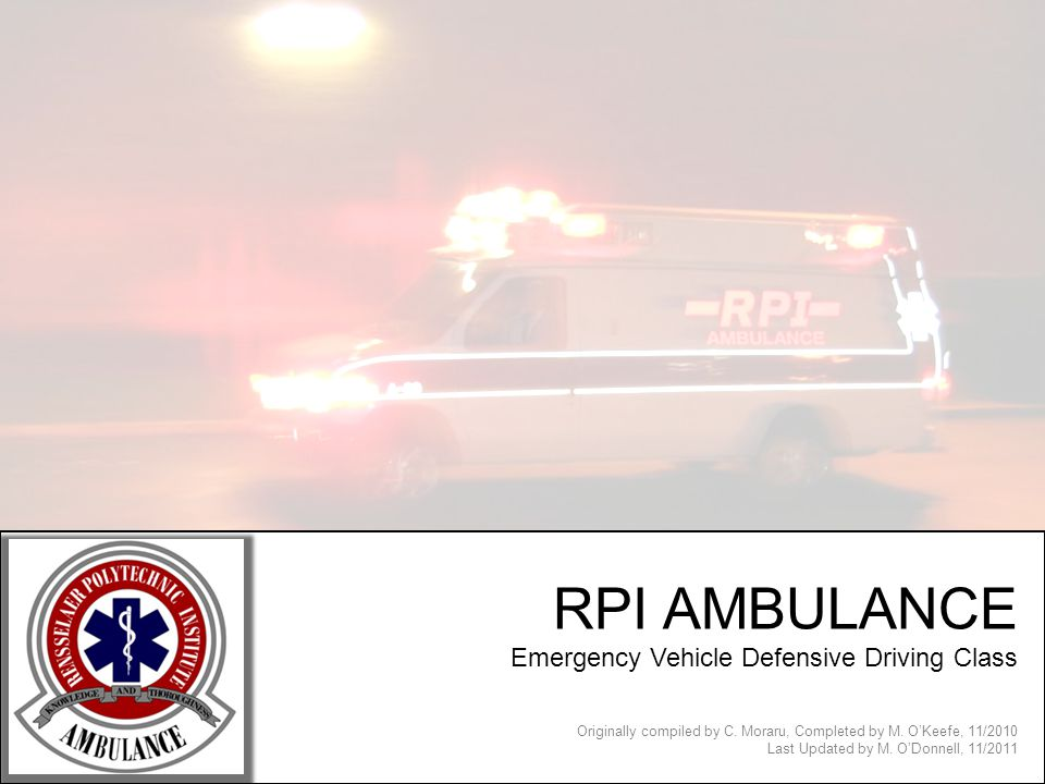 RPI AMBULANCE Emergency Vehicle Defensive Driving Class Originally compiled by C.