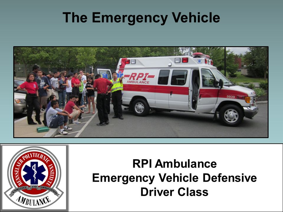 The Emergency Vehicle Updated 10/2011RPI Ambulance Attendant Class10 RPI Ambulance Emergency Vehicle Defensive Driver Class