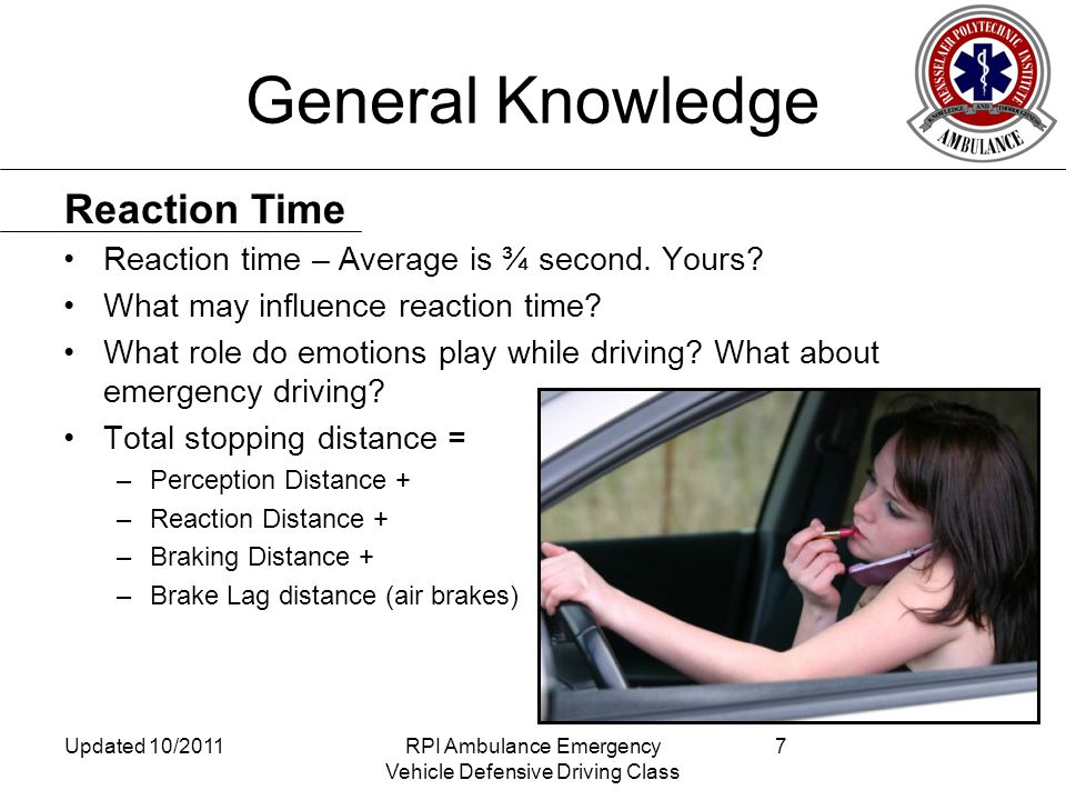 General Knowledge Reaction time – Average is ¾ second.