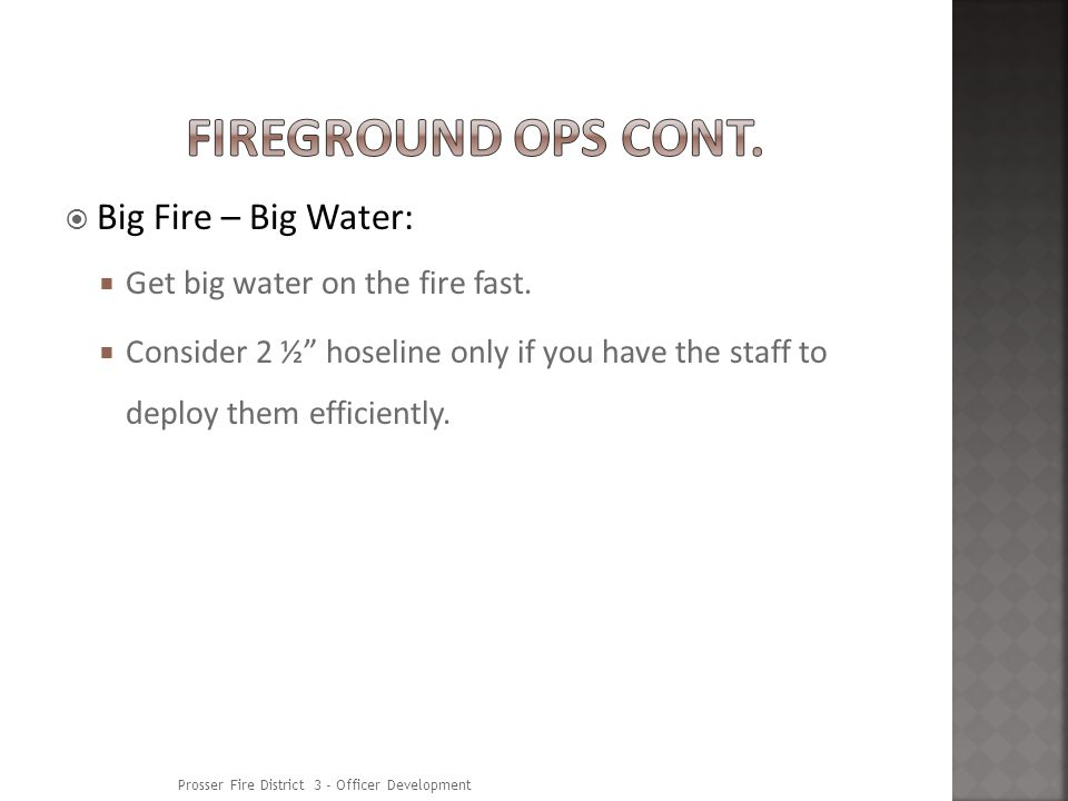 Big Fire – Big Water: Get big water on the fire fast.